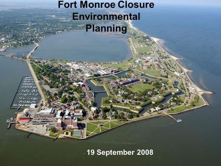 Name/Office Symbol/(703) XXX-XXX (DSN XXX) / email addressDate-Time-Group 19 September 2008 Fort Monroe Closure Environmental Planning.