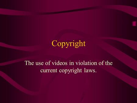 Copyright The use of videos in violation of the current copyright laws.