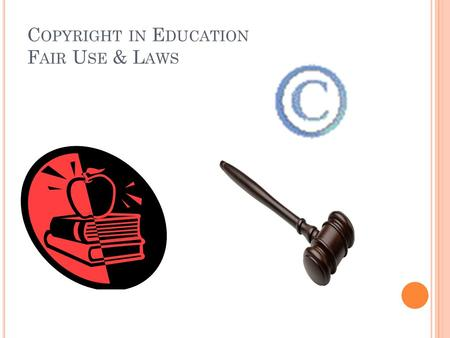 C OPYRIGHT IN E DUCATION F AIR U SE & L AWS. C OPYRIGHT designed to protect original material licensed or created by the owner Rights include: adaptation,
