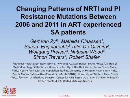 Washington D.C., USA, 22-27 July 2012www.aids2012.org Changing Patterns of NRTI and PI Resistance Mutations Between 2006 and 2011 in ART experienced SA.