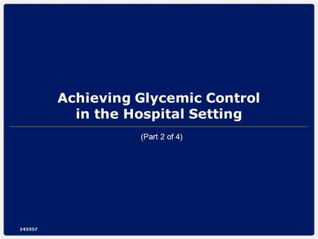 Achieving Glycemic Control in the Hospital Setting 143357 (Part 2 of 4)