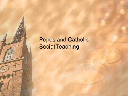 Popes and Catholic Social Teaching