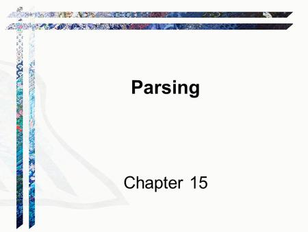 Parsing Chapter 15. The Job of a Parser Examine a string and decide whether or not it is a syntactically well-formed member of L(G), and If it is, assign.
