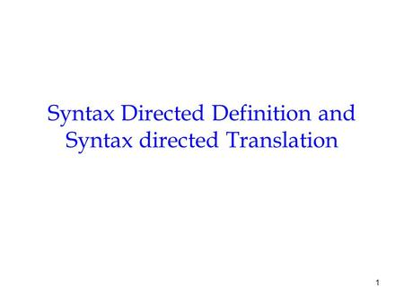 1 Syntax Directed Definition and Syntax directed Translation.