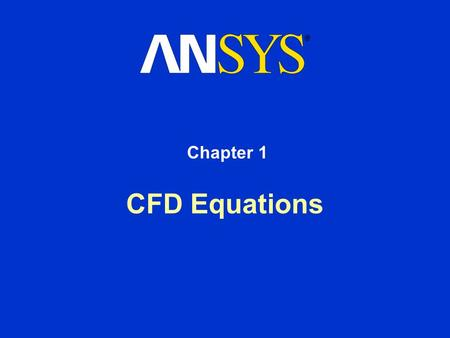 CFD Equations Chapter 1. Training Manual May 15, 2001 Inventory #001478 1-2 Navier-Stokes Equations, Conservation of Mass, and the Energy Equation Definition.