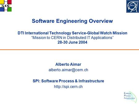 "Software Engineering Overview DTI International Technology Service-Global Watch Mission ""Mission to CERN in Distributed IT Applications"" 28-30 June 2004."