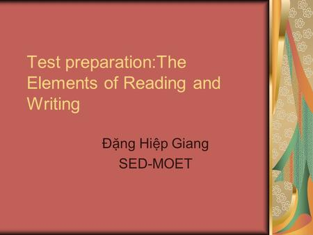 Test preparation:The Elements of Reading and Writing Đặng Hiệp Giang SED-MOET.