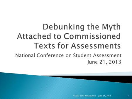 National Conference on Student Assessment June 21, 2013 CCSSO 2013 Presentation1.