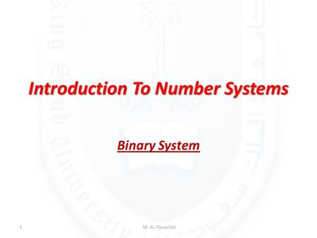 Introduction To Number Systems Binary System M. AL-Towaileb1.
