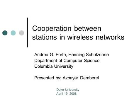 Cooperation between stations in wireless networks Andrea G. Forte, Henning Schulzrinne Department of Computer Science, Columbia University Presented by: