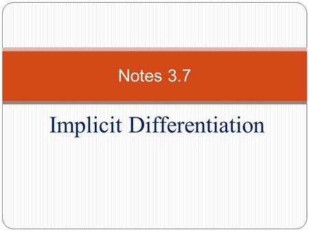 Implicit Differentiation Notes 3.7. I. Implicit Form A.) B.) Ex. – C.) Ex. - Find the derivative!