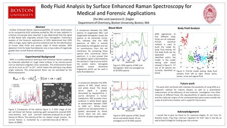 Body Fluid Analysis by Surface Enhanced Raman Spectroscopy for Medical and Forensic Applications Zhe Mei and Lawrence D. Ziegler Department of Chemistry,