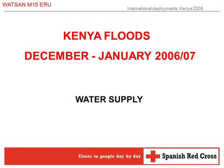 International deployments: Kenya 2006 WATSAN M15 ERU KENYA FLOODS DECEMBER - JANUARY 2006/07 WATER SUPPLY.
