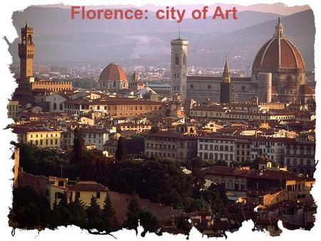 Florence: city of Art. According to UNESCO statistics, 60% of works of art is in Italy and half of these are in Florence Florence. The city's economy.
