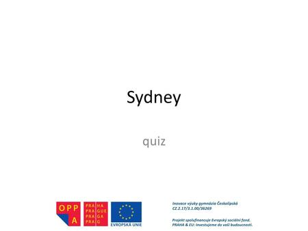 Sydney quiz. QUIZ Have a look at the pictures and answer the questions. Write your answers on a piece of paper.
