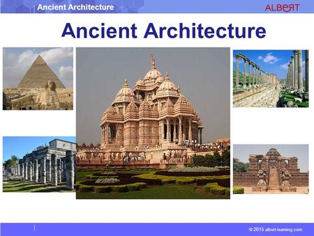 Ancient Architecture © 2015 albert-learning.com Ancient Architecture.