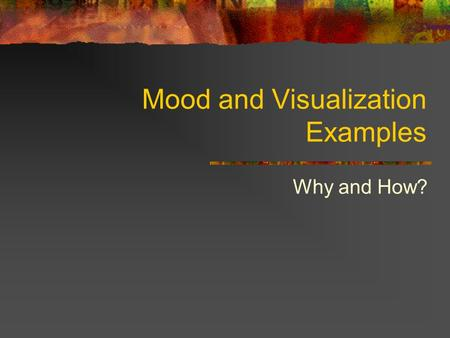 Mood and Visualization Examples Why and How?. Mood and Visualization What is mood and visualization? Mood - The climate of feeling in a literary work.