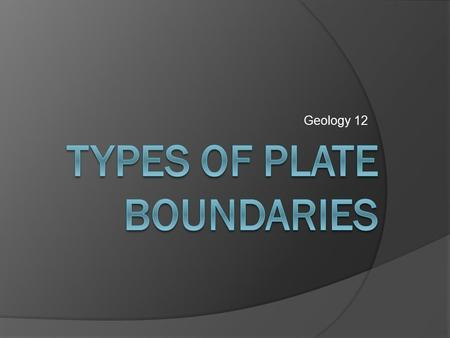 Geology 12. Divergent Boundary  /animations/basic_plate_boundari es.htm  Plates move apart.  The crust cracks and.