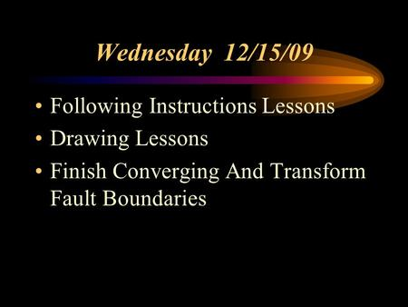 Wednesday 12/15/09 Following Instructions Lessons Drawing Lessons Finish Converging And Transform Fault Boundaries.