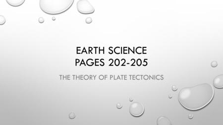 EARTH SCIENCE PAGES 202-205 THE THEORY OF PLATE TECTONICS.