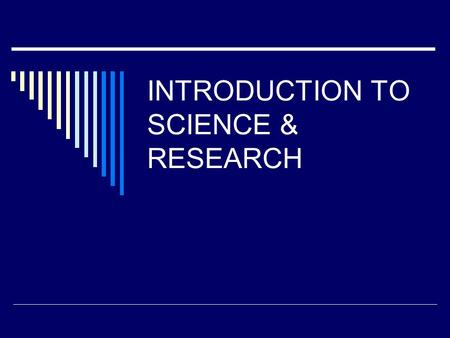 INTRODUCTION TO SCIENCE & RESEARCH. Topics  The role of Knowledge  Understanding science & the scientific method  Thomas Kuhn and the path towards.
