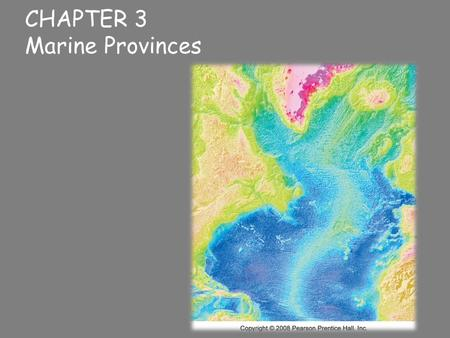 CHAPTER 3 Marine Provinces.  Bathymetry – measuring ocean depths  It was once thought that the deepest parts of the ocean were in the middle of the.