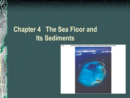 Chapter 4 The Sea Floor and Its Sediments. 4.1 Measuring the Depths Methods for measuring depths: Hand line and wire marked with fathoms, with a lead.