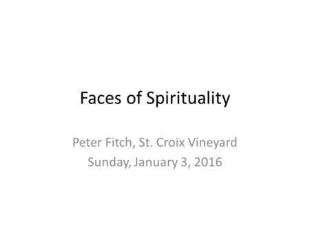 Faces of Spirituality Peter Fitch, St. Croix Vineyard Sunday, January 3, 2016.