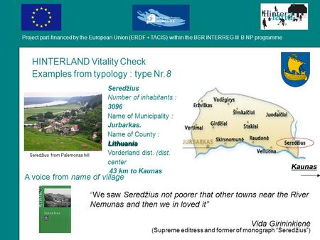 Project part-financed by the European Union (ERDF + TACIS) within the BSR INTERREG III B NP programme HINTERLAND Vitality Check Examples from typology.