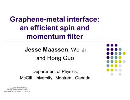 Graphene-metal interface: an efficient spin and momentum filter Jesse Maassen, Wei Ji and Hong Guo Department of Physics, McGill University, Montreal,