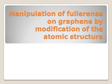 Manipulation of fullerenes on graphene by modification of the atomic structure.