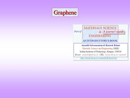 Graphene MATERIALS SCIENCE &ENGINEERING Anandh Subramaniam & Kantesh Balani Materials Science and Engineering (MSE) Indian Institute of Technology, Kanpur-