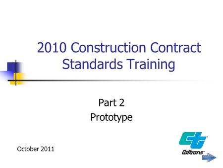2010 Construction Contract Standards Training Part 2 Prototype October 2011.