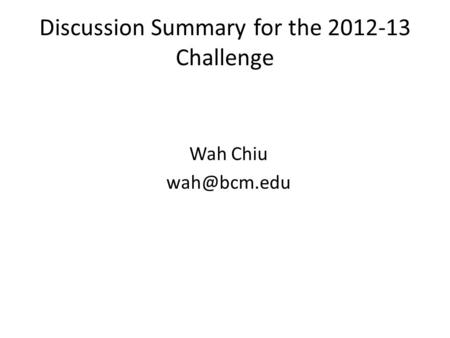Discussion Summary for the 2012-13 Challenge Wah Chiu
