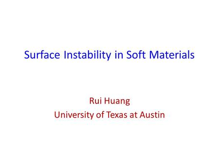 Surface Instability in Soft Materials Rui Huang University of Texas at Austin.
