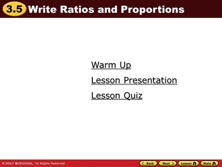 3.5 Warm Up Warm Up Lesson Quiz Lesson Quiz Lesson Presentation Lesson Presentation Write Ratios and Proportions.