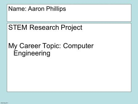 Eisenberg 2010 Name: Aaron Phillips STEM Research Project My Career Topic: Computer Engineering.