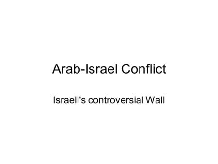 Arab-Israel Conflict Israeli's controversial Wall.