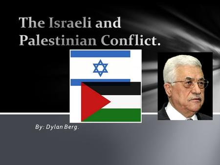 By: Dylan Berg.. What is the History of Palestine?  Palestinians have been in Israel for thousands of years and they think they should have a right to.
