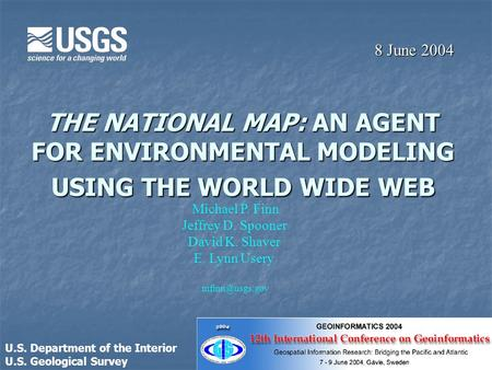 THE NATIONAL MAP: AN AGENT FOR ENVIRONMENTAL MODELING USING THE WORLD WIDE WEB 8 June 2004 Michael P. Finn Jeffrey D. Spooner David K. Shaver E. Lynn Usery.