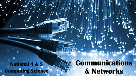 Communications & Networks National 4 & 5 Computing Science.