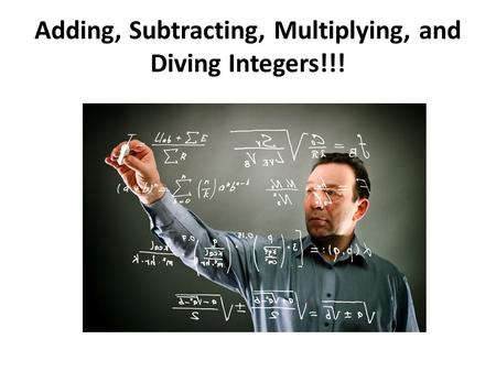 Adding, Subtracting, Multiplying, and Diving Integers!!!