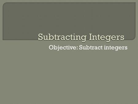 Objective: Subtract integers. Solve for the unknown in each equation. 1.–4 + (-3) = a.