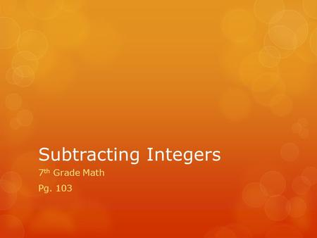 Subtracting Integers 7 th Grade Math Pg. 103. DART statement: I can subtract integers.