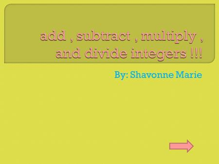 By: Shavonne Marie.  Adding integers Adding integers  Adding quizquiz  Subtracting integers Subtracting integers  Subtracting quizquiz  Multiplying.
