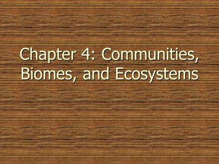 Chapter 4: Communities, Biomes, and Ecosystems. Community Ecology Main idea - All living organisms are limited by factors in the environment. Main idea.