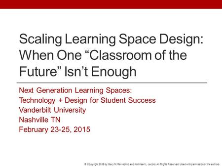"Scaling Learning Space Design: When One ""Classroom of the Future"" Isn't Enough Next Generation Learning Spaces: Technology + Design for Student Success."
