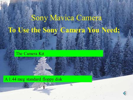 Sony Mavica Camera To Use the Sony Camera You Need; The Camera Kit A 1.44 meg standard floppy disk.