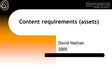 Content requirements (assets) David Nathan 2005. Content (assets) Graphics  raster (bitmap) or vector  from environment, eg by scanning, digital camera.