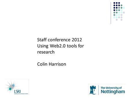 Staff conference 2012 Using Web2.0 tools for research Colin Harrison.
